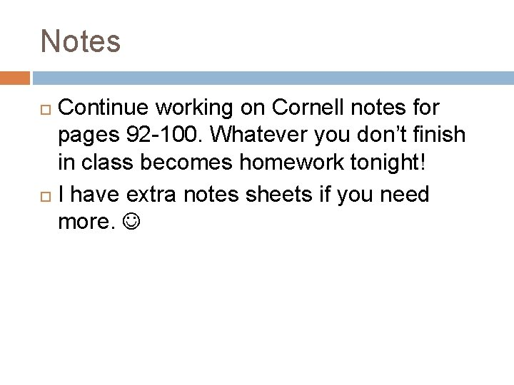 Notes Continue working on Cornell notes for pages 92 -100. Whatever you don't finish
