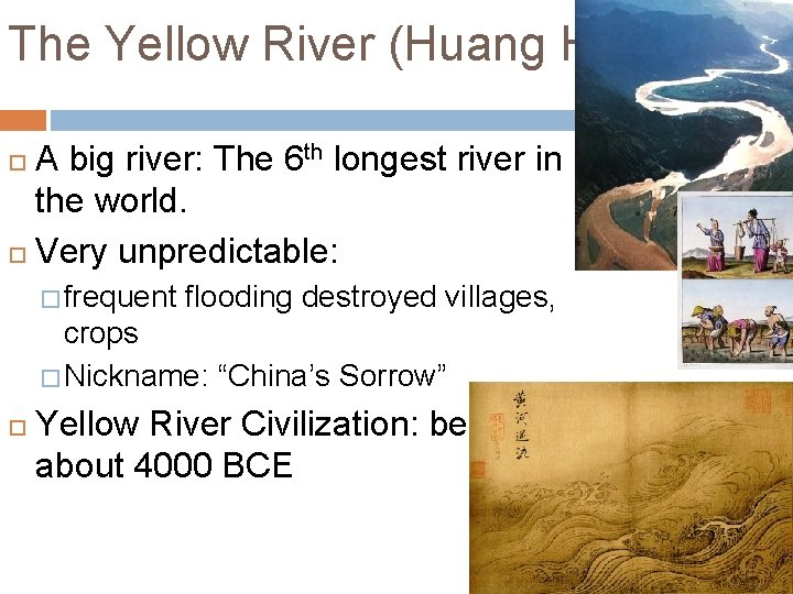The Yellow River (Huang He) A big river: The 6 th longest river in