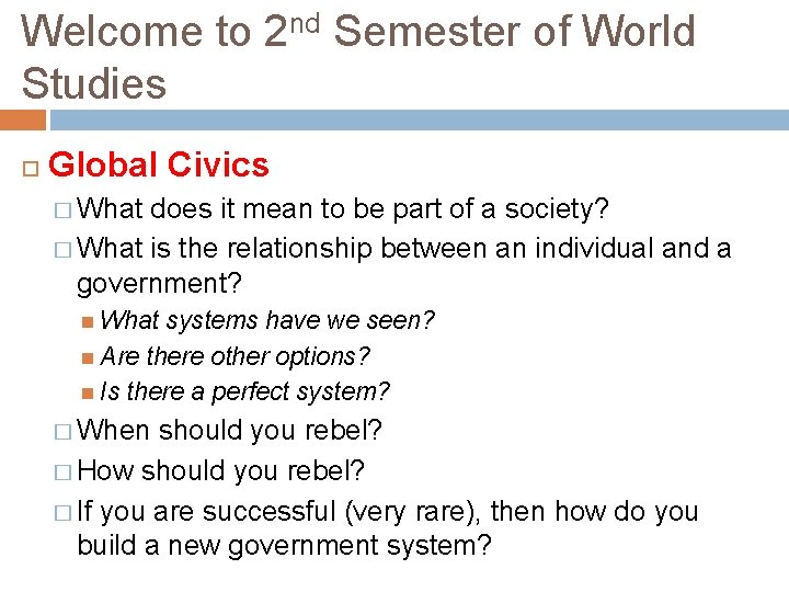 Welcome to 2 nd Semester of World Studies Global Civics � What does it