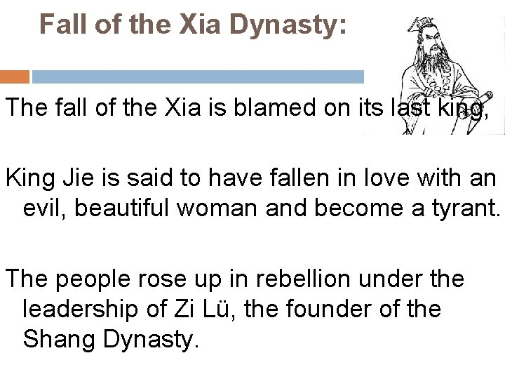 Fall of the Xia Dynasty: The fall of the Xia is blamed on its