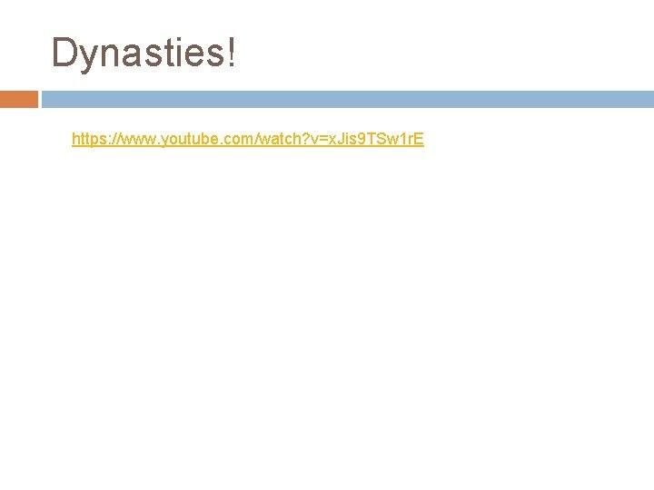 Dynasties! https: //www. youtube. com/watch? v=x. Jis 9 TSw 1 r. E