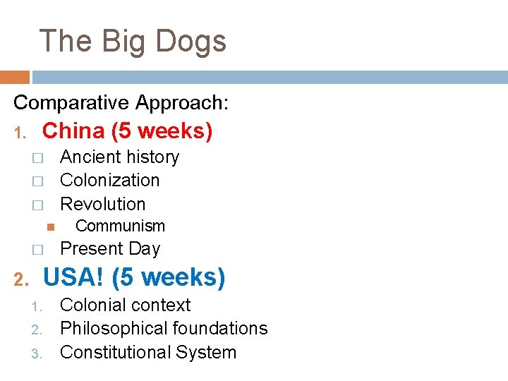 The Big Dogs Comparative Approach: 1. China (5 weeks) Ancient history Colonization Revolution �