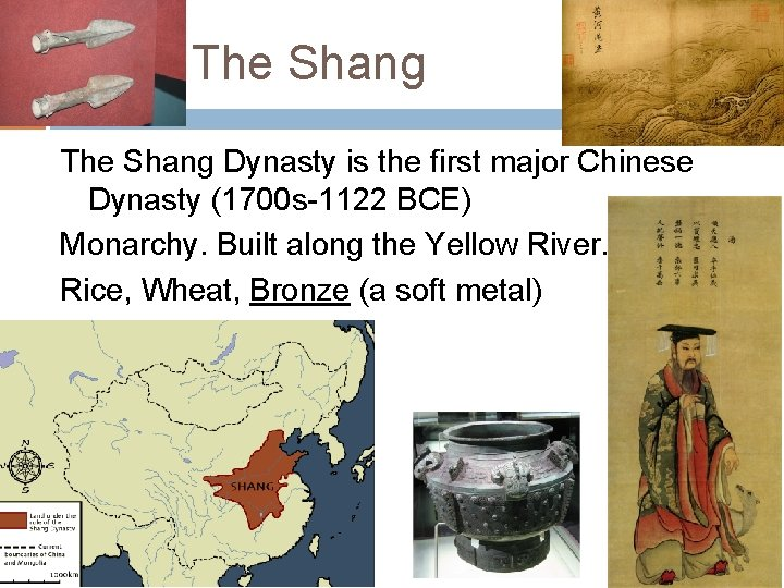 The Shang Dynasty is the first major Chinese Dynasty (1700 s-1122 BCE) Monarchy. Built