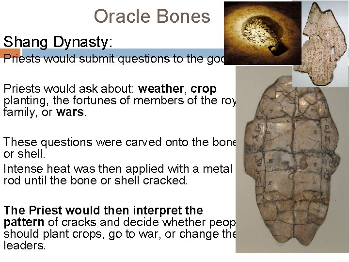 Oracle Bones Shang Dynasty: Priests would submit questions to the gods. Priests would ask
