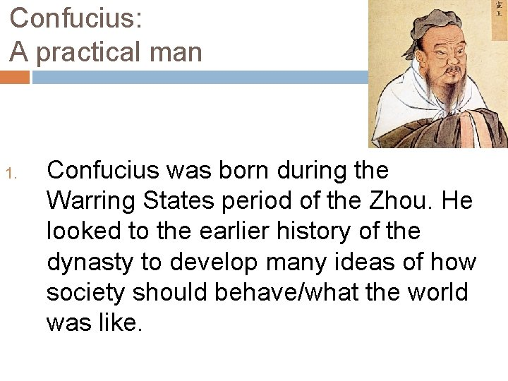 Confucius: A practical man 1. Confucius was born during the Warring States period of