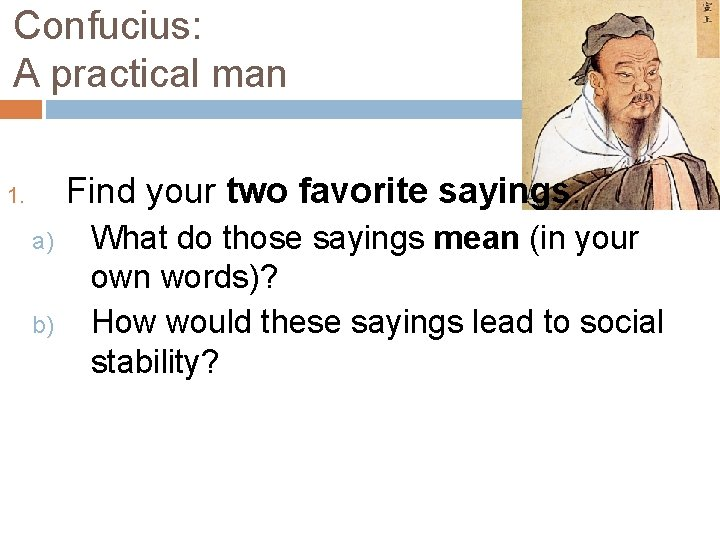 Confucius: A practical man Find your two favorite sayings. 1. a) b) What do