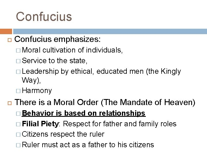 Confucius emphasizes: � Moral cultivation of individuals, � Service to the state, � Leadership