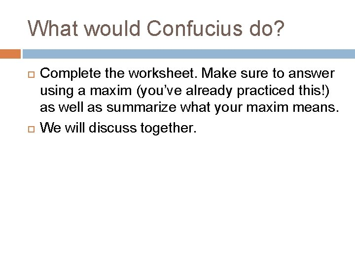 What would Confucius do? Complete the worksheet. Make sure to answer using a maxim