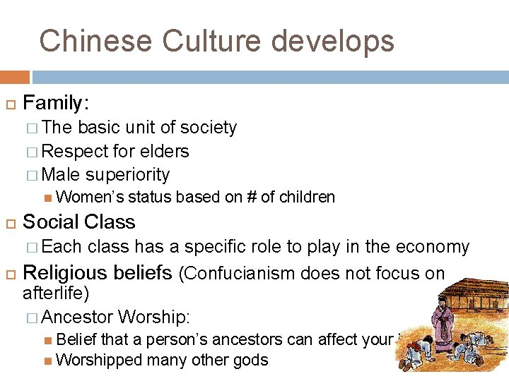 Chinese Culture develops Family: � The basic unit of society � Respect for elders