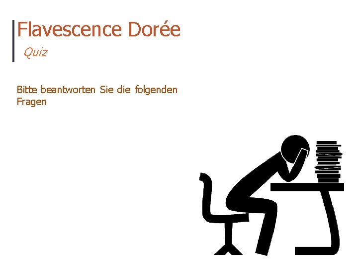 Flavescence Dorée Quiz Bitte beantworten Sie die folgenden Fragen