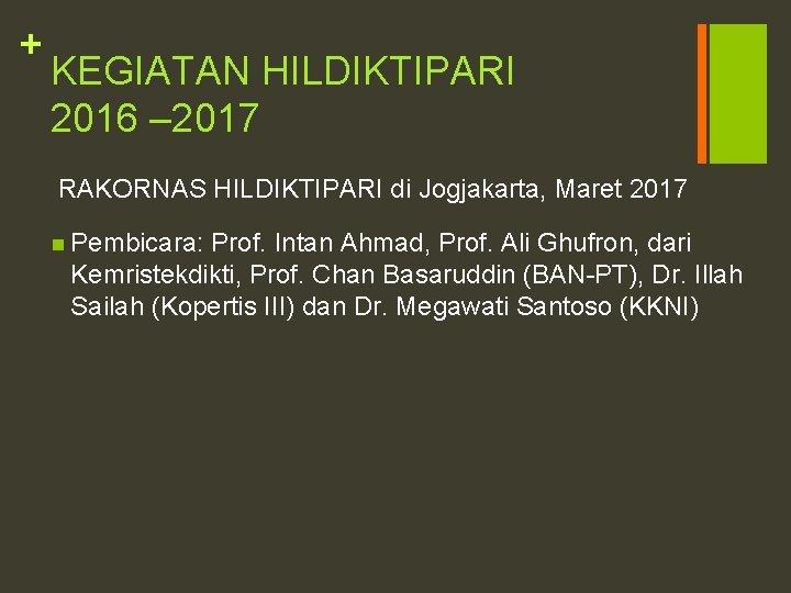 + KEGIATAN HILDIKTIPARI 2016 – 2017 RAKORNAS HILDIKTIPARI di Jogjakarta, Maret 2017 n Pembicara: