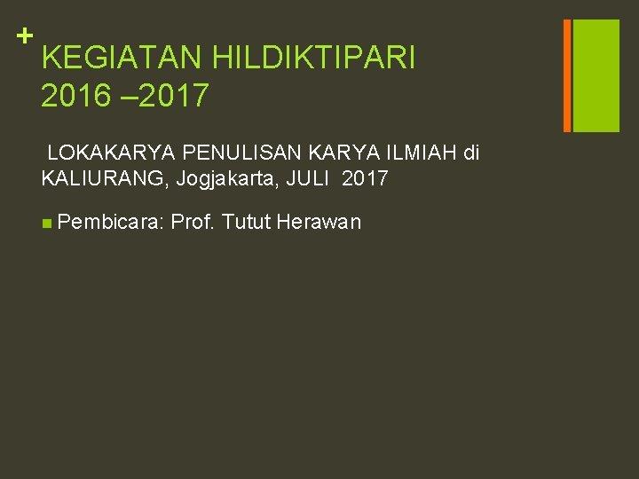 + KEGIATAN HILDIKTIPARI 2016 – 2017 LOKAKARYA PENULISAN KARYA ILMIAH di KALIURANG, Jogjakarta, JULI