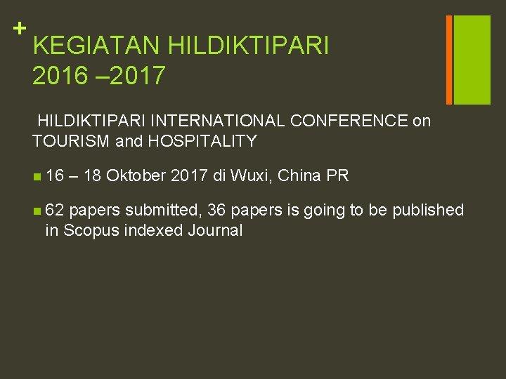 + KEGIATAN HILDIKTIPARI 2016 – 2017 HILDIKTIPARI INTERNATIONAL CONFERENCE on TOURISM and HOSPITALITY n