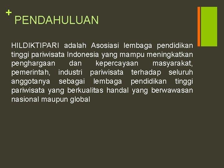 + PENDAHULUAN HILDIKTIPARI adalah Asosiasi lembaga pendidikan tinggi pariwisata Indonesia yang mampu meningkatkan penghargaan