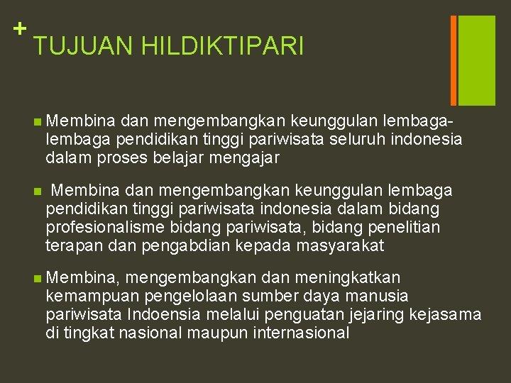 + TUJUAN HILDIKTIPARI n Membina dan mengembangkan keunggulan lembaga pendidikan tinggi pariwisata seluruh indonesia