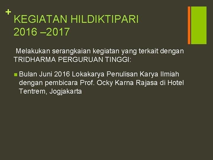 + KEGIATAN HILDIKTIPARI 2016 – 2017 Melakukan serangkaian kegiatan yang terkait dengan TRIDHARMA PERGURUAN