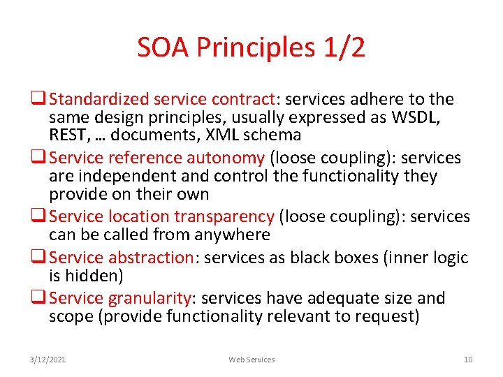 SOA Principles 1/2 q Standardized service contract: services adhere to the same design principles,