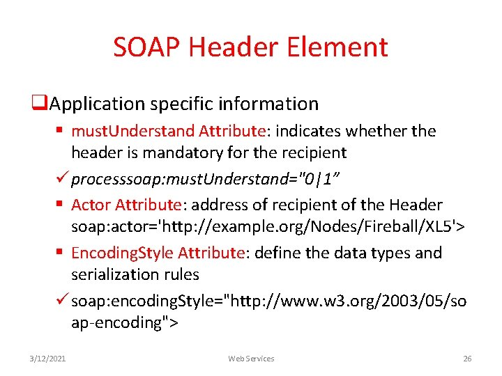 SOAP Header Element q. Application specific information § must. Understand Attribute: indicates whether the