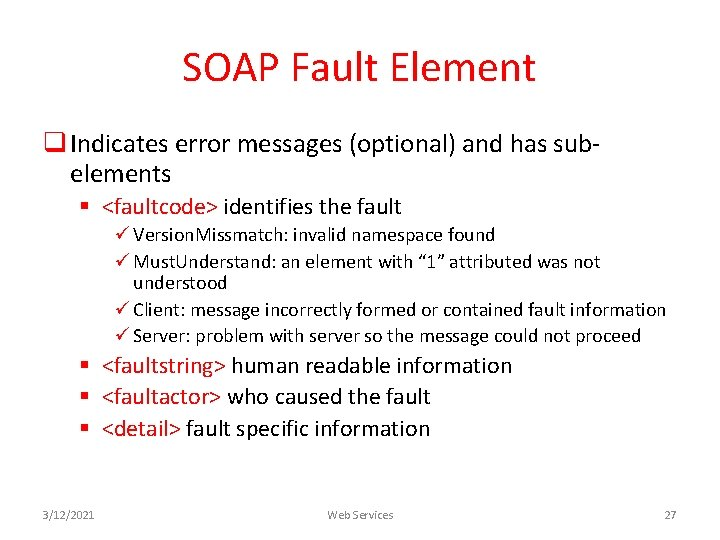 SOAP Fault Element q Indicates error messages (optional) and has subelements § <faultcode> identifies