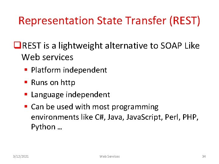 Representation State Transfer (REST) q. REST is a lightweight alternative to SOAP Like Web