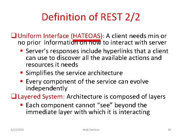 Definition of REST 2/2 q Uniform Interface (HATEOAS): A client needs min or no