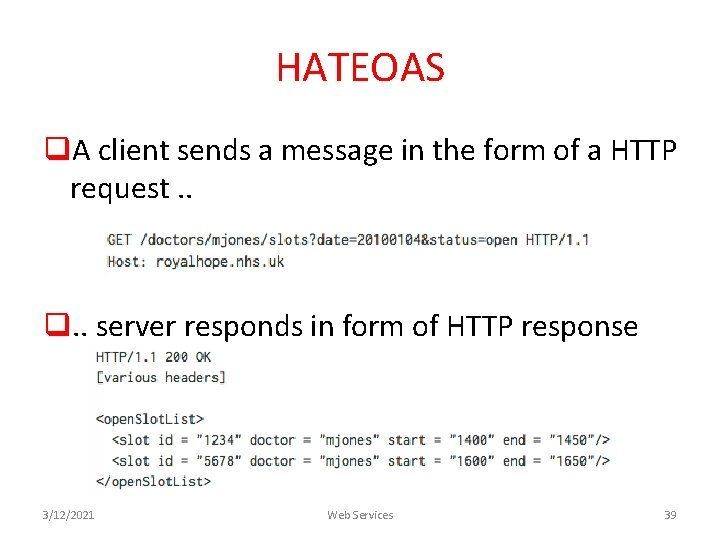 HATEOAS q. A client sends a message in the form of a HTTP request.