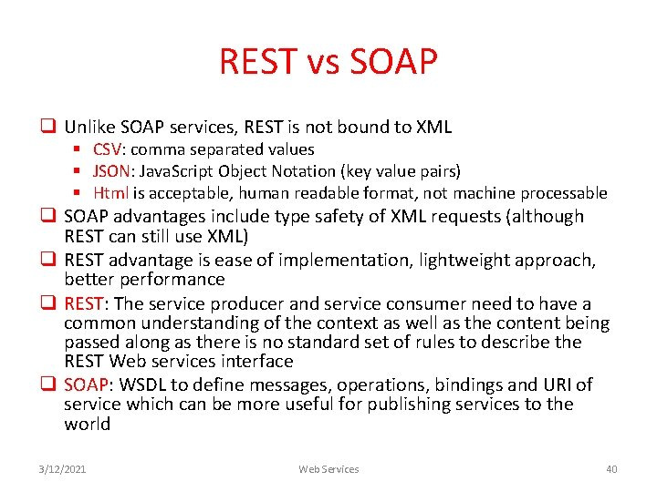 REST vs SOAP q Unlike SOAP services, REST is not bound to XML §