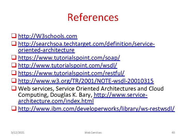 References q http: //W 3 schools. com q http: //searchsoa. techtarget. com/definition/serviceoriented-architecture q https: