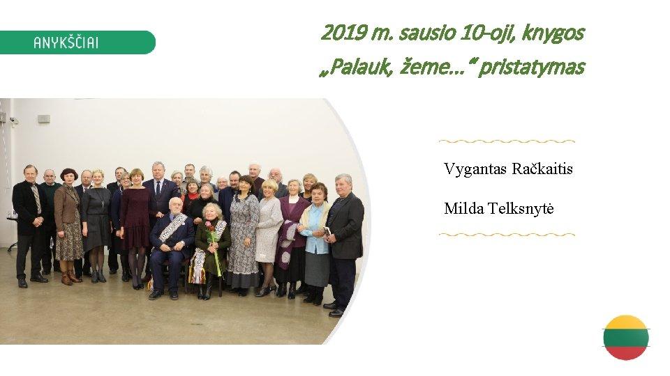 """2019 m. sausio 10 -oji, knygos """"Palauk, žeme. . . """" pristatymas Vygantas Račkaitis"""
