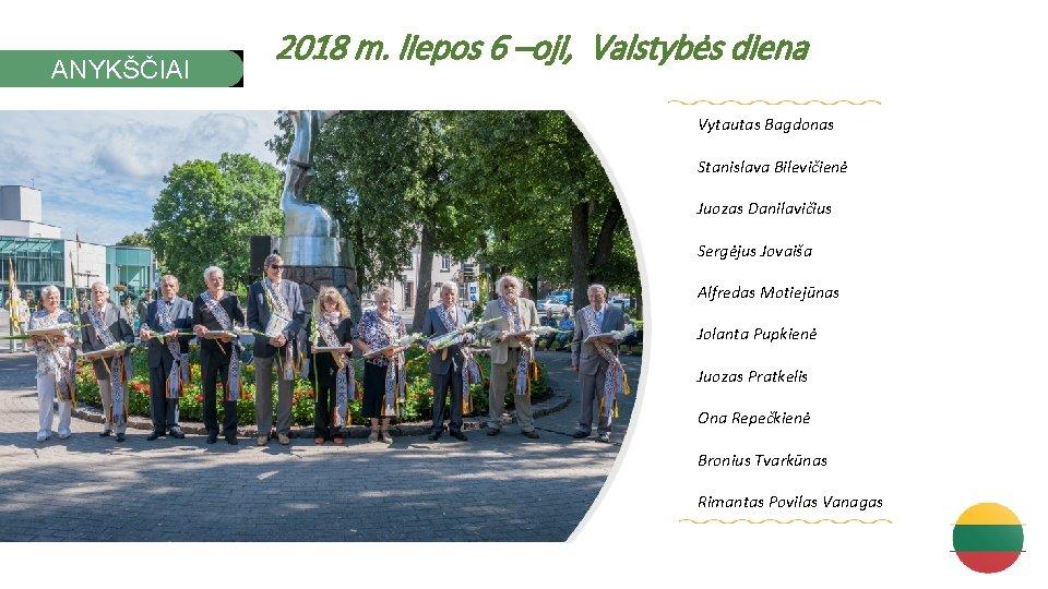 ANYKŠČIAI 2018 m. liepos 6 –oji, Valstybės diena Vytautas Bagdonas Stanislava Bilevičienė Juozas Danilavičius