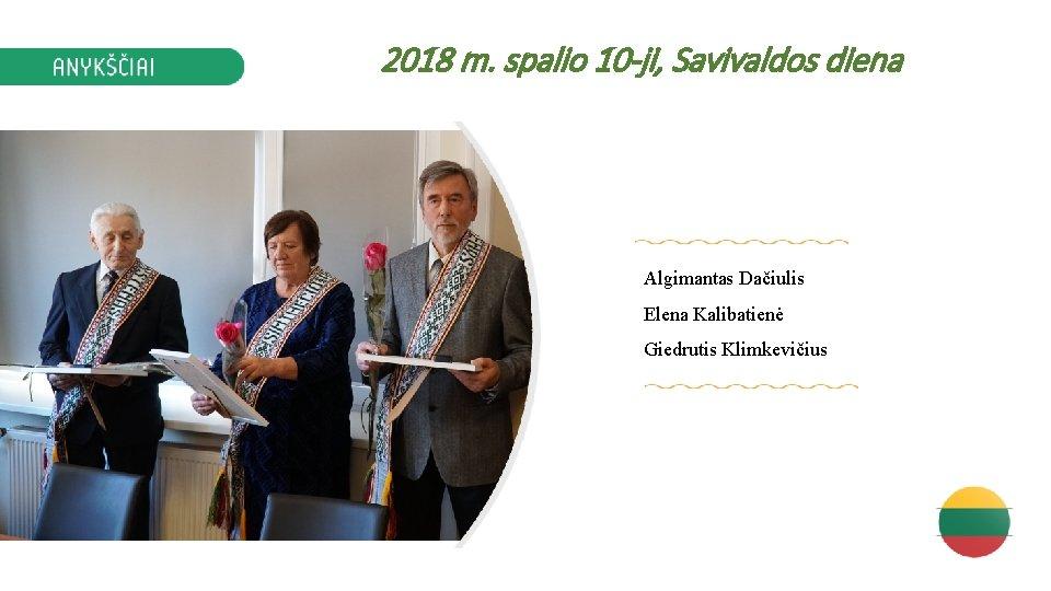 2018 m. spalio 10 -ji, Savivaldos diena Algimantas Dačiulis Elena Kalibatienė Giedrutis Klimkevičius