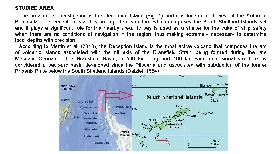 STUDIED AREA The area under investigation is the Deception Island (Fig. 1) and it