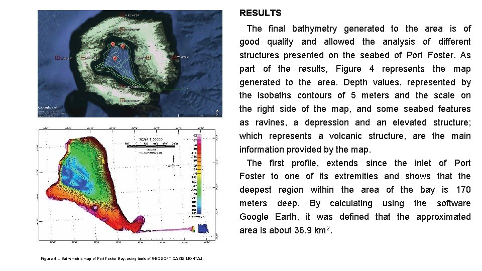 RESULTS The final bathymetry generated to the area is of good quality and allowed