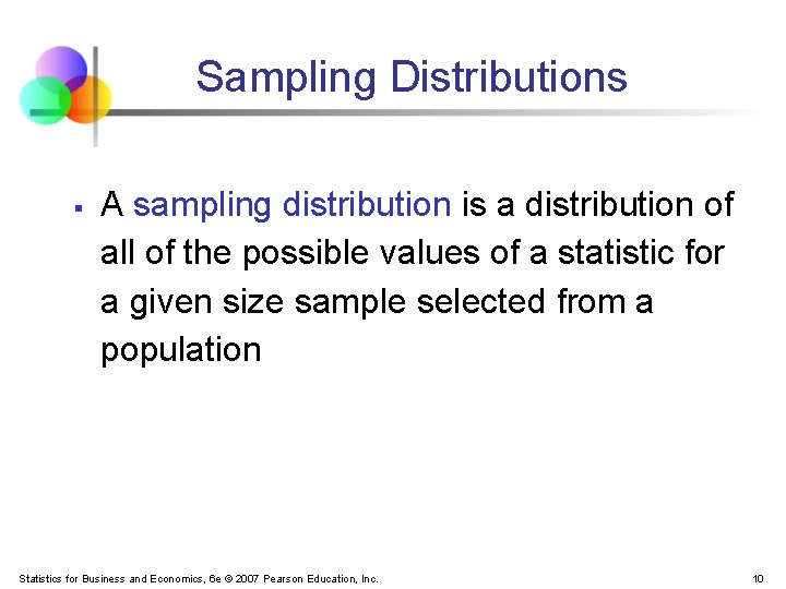 Sampling Distributions § A sampling distribution is a distribution of all of the possible