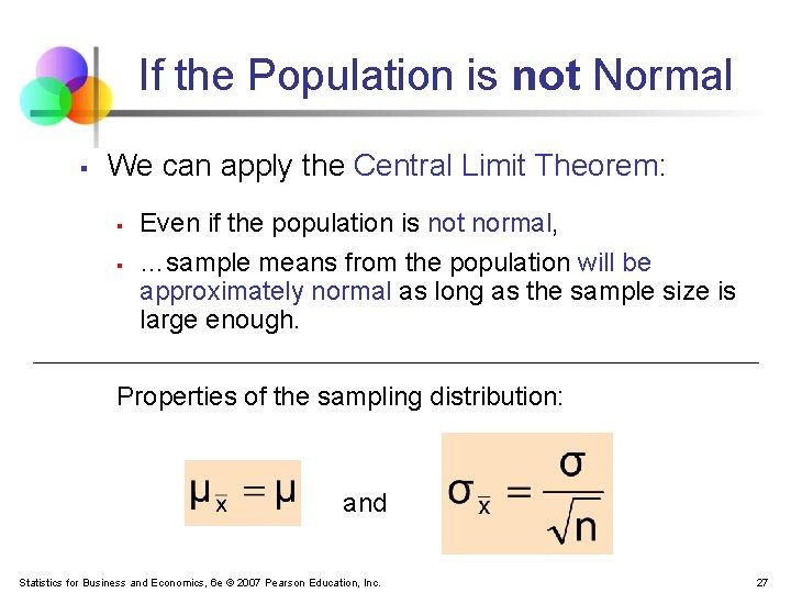 If the Population is not Normal § We can apply the Central Limit Theorem: