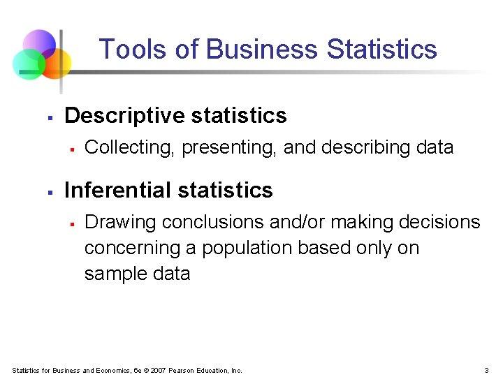 Tools of Business Statistics § Descriptive statistics § § Collecting, presenting, and describing data