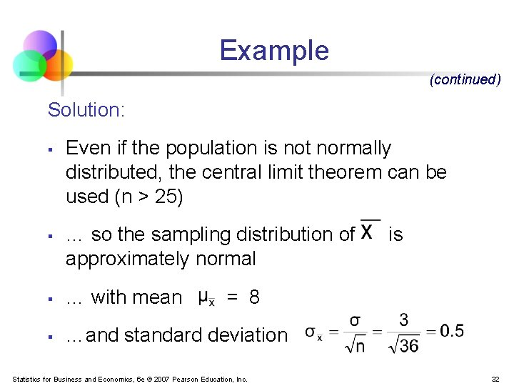 Example (continued) Solution: § § Even if the population is not normally distributed, the