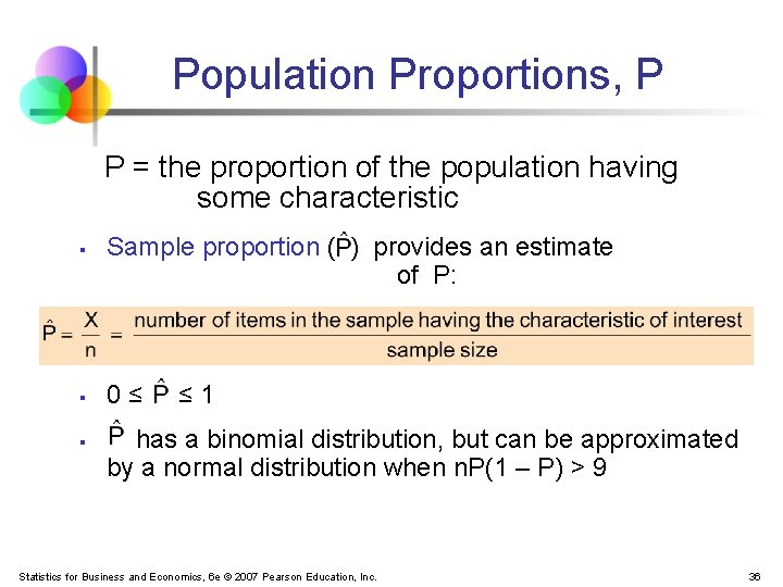 Population Proportions, P P = the proportion of the population having some characteristic §
