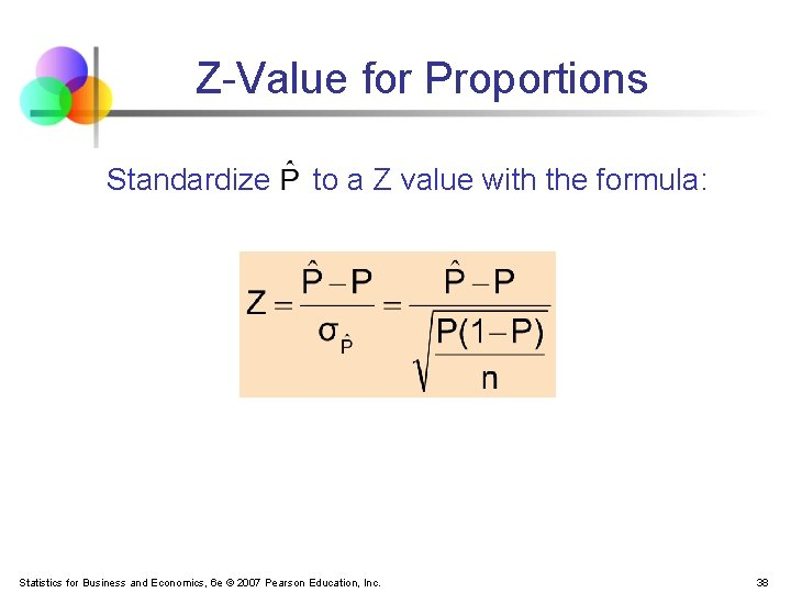 Z-Value for Proportions Standardize to a Z value with the formula: Statistics for Business