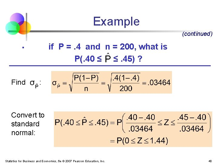 Example (continued) if P =. 4 and n = 200, what is P(. 40