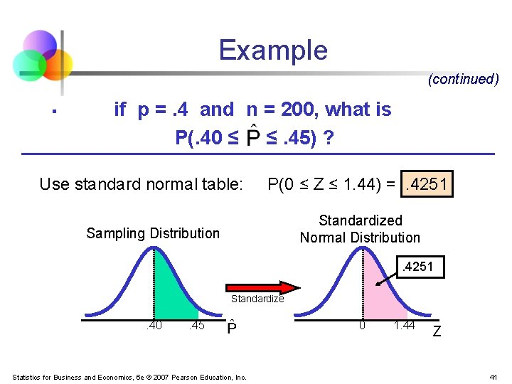 Example (continued) § if p =. 4 and n = 200, what is P(.