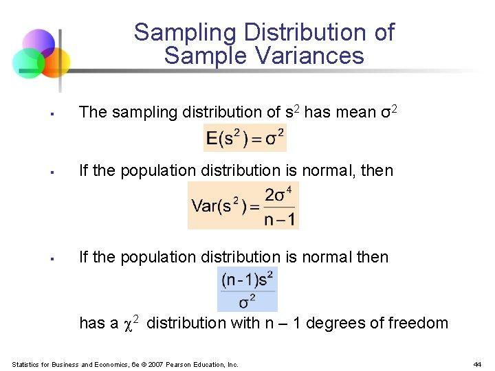 Sampling Distribution of Sample Variances § The sampling distribution of s 2 has mean