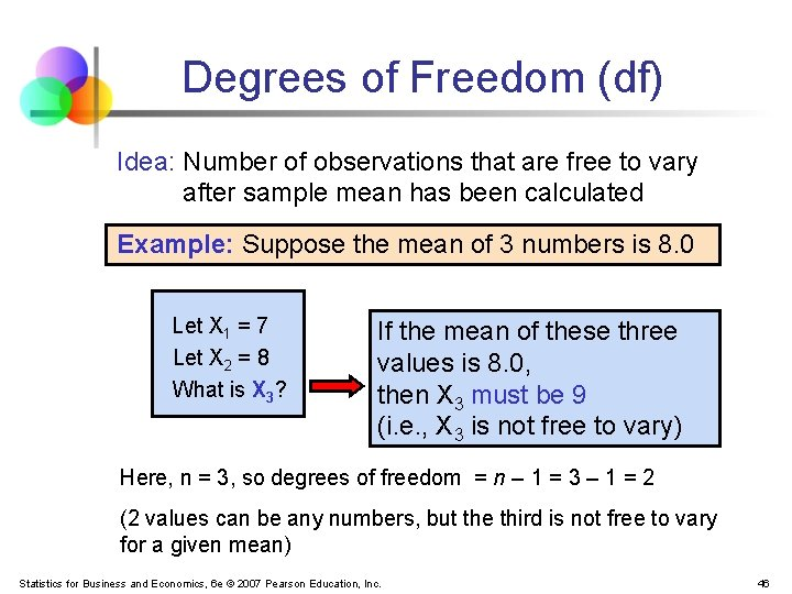 Degrees of Freedom (df) Idea: Number of observations that are free to vary after