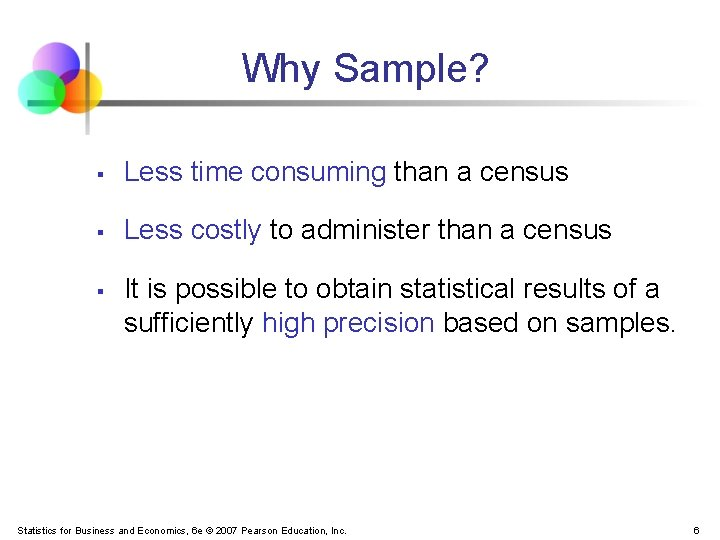 Why Sample? § Less time consuming than a census § Less costly to administer