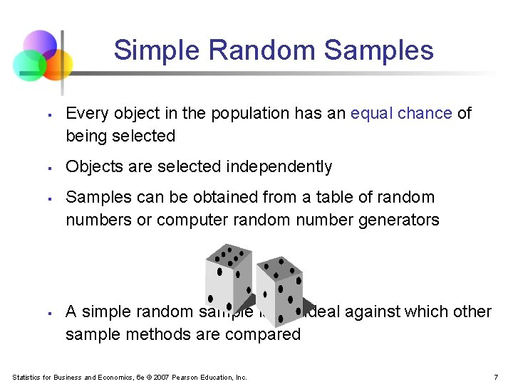 Simple Random Samples § § Every object in the population has an equal chance