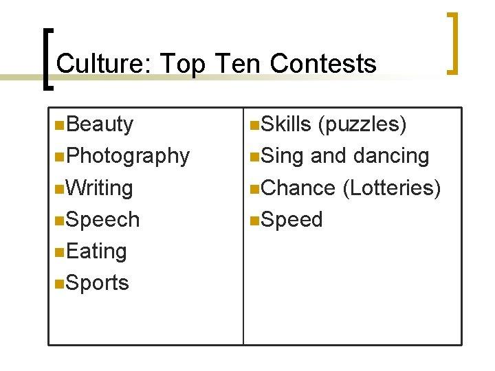 Culture: Top Ten Contests n. Beauty n. Photography n. Writing n. Speech n. Eating