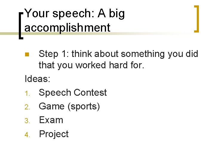 Your speech: A big accomplishment Step 1: think about something you did that you