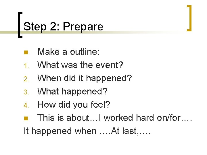 Step 2: Prepare Make a outline: 1. What was the event? 2. When did
