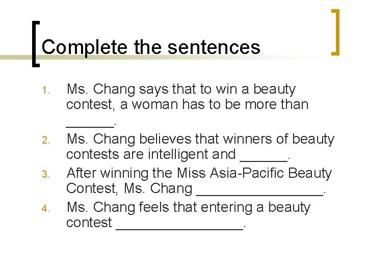 Complete the sentences 1. 2. 3. 4. Ms. Chang says that to win a