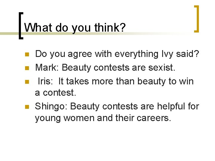 What do you think? n n Do you agree with everything Ivy said? Mark: